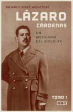 LÁZARO CÁRDENAS. UN MEXICANO DEL SIGLO XX