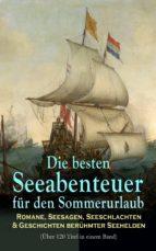 Die besten Seeabenteuer für den Sommerurlaub: Romane, Seesagen, Seeschlachten & Geschichten berühmter Seehelden (Über 120 Titel in einem Band) (ebook)