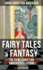 Fairy Tales & Fantasy: The Hans Christian Andersen's Edition (All 127 Stories in one volume) (ebook)