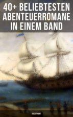 40+ Beliebtesten Abenteuerromane in einem Band (Illustriert) (ebook)