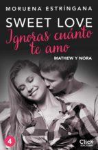 IGNORAS CUÁNTO TE AMO. SERIE SWEET LOVE 4