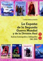 LA ESPAÑA DE LA SEGUNDA GUERRA MUNDIAL Y DE LA DIVISIÓN AZUL. ANÁLISIS HISTORIOGRÁFICO Y BIBLIOGRÁFICO 1941-2017,