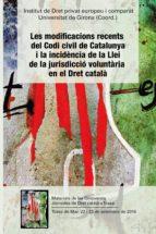 Les Modificacions recents del Codi civil de Catalunya i la incidència de la Llei de la jurisdicció voluntària en el dret català (ebook)