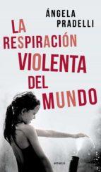 La respiración violenta del mundo (ebook)