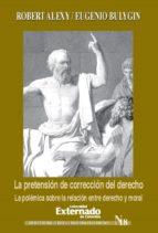 La pretensión de corrección del derecho. La polémica sobre la relación entre derecho y moral (ebook)