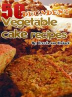 50 DECADENT VEGETABLE CAKE RECIPES