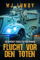 Flucht Vor Den Toten - Ein Whiskey-Tango-Foxtrot-Roman (ebook)