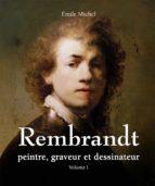 Rembrandt - Peintre, graveur et dessinateur - Volume I (ebook)