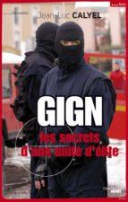 GIGN LES SECRETS D'UNE UNITÉ D'ÉLITE