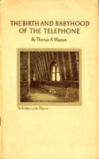 THE BIRTH AND BABYHOOD OF THE TELEPHONE