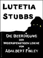 Lutetia Stubbs: Die Beerdigung der widerspenstigen Leiche von Adalbert Finley (ebook)