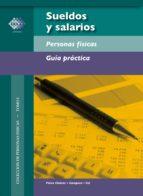 Sueldos y salarios. Personas físicas. Guía práctica 2017 (ebook)