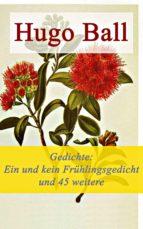 Gedichte: Ein und kein Frühlingsgedicht und 45 weitere Gedichte - Vollständige Ausgabe