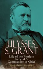 Ulysses S. Grant: Life of the Fearless General & Commander-in-Chief (Complete Edition - Volumes 1&2) (ebook)