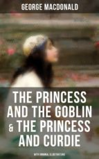 The Princess and the Goblin & The Princess and Curdie (With Original Illustrations) (ebook)