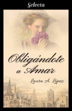 OBLIGÁNDOTE A AMAR (ROSA BLANCA 5)