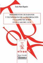 MOVIMIENTOS CIUDADANOS Y TECNOLOGÍAS DE LA INFORMACIÓN Y LA COMUNICACIÓN EN EL CASO DEL 15-M