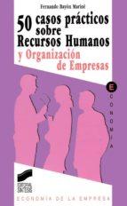 50 CASOS PRÁCTICOS DE RECURSOS HUMANOS Y ORGANIZACIONES DE EMPRESAS