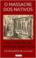 O Massacre dos Nativos na Conquista da América Espanhola (ebook)
