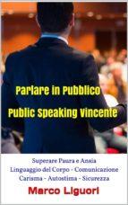 Parlare in Pubblico - Public Speaking Vincente - Superare Paura e Ansia - Linguaggio del Corpo - Comunicazione - Carisma - Autostima - Sicurezza (ebook)