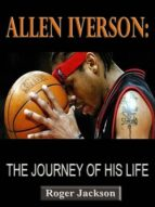 ALLEN INVERSON: THE JOURNEY OF HIS LIFE