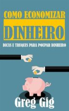 Como Economizar Dinheiro: Dicas E Truques Para Poupar Dinheiro (ebook)
