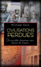 Civilisations Perdues : Dix Sociétés Disparues Sans Laisser De Traces (ebook)