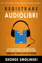 Come Registrare Il Tuo Audiolibro Per Audible, Itunes, Ed Altre Piattaforme (ebook)