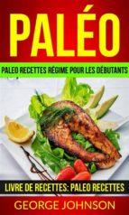 Paléo: Paleo Recettes Régime Pour Les Débutants (Livre De Recettes: Paleo Recettes) (ebook)