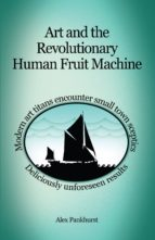 ART AND THE REVOLUTIONARY HUMAN FRUIT MACHINE