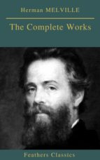 Herman MELVILLE : The Complete Works (Feathers Classics) (ebook)