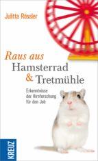 RAUS AUS HAMSTERRAD UND TRETMÜHLE