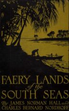 FAERY LANDS OF THE SOUTH SEAS - JAMES NORMAN HALL, CHARLES BERNARD NORDHOFF
