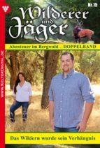 Wilderer und Jäger 15 - Heimatroman (ebook)