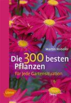 Die 300 besten Pflanzen für jede Gartensituation (ebook)