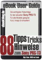 Sony PRS-T3: 88 Tipps, Tricks, Hinweise und Shortcuts (eBook Reader) (ebook)