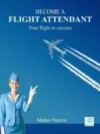 BECOME A FLIGHT ATTENDANT: Your flight to success (ebook)