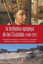 La fantástica epopeya de las Cruzadas (1096-1291)  (ebook)