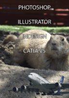 MANUALES DE PHOTOSHOP, ILLUSTRATOR, INDESIGN Y CATIA V5 (ebook)