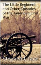 The Little Regiment and Other Episodes of the American Civil War  (ebook)