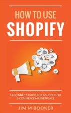 How To Use Shopify: A Beginner