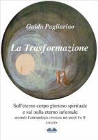 La Trasformazione: Sull'eterno corpo glorioso spirituale e sul nulla eterno infernale (ebook)