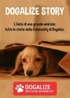 Dogalize Story. L'inizio di una grande amicizia: tutte le storie della Community di Dogalize (ebook)