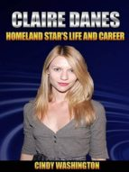 CLAIRE DANES: HOMELAND STAR?S LIFE AND CAREER