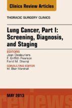 Lung Cancer, Part I: Screening, Diagnosis, and Staging, An Issue of Thoracic Surgery Clinics - E-Book (ebook)