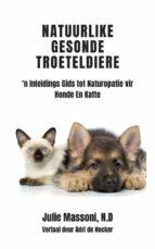 Natuurlike Gesonde Troeteldiere - 'N Inleidings Gids Tot Naturopatie Vir Honde En Katte (ebook)
