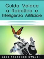Guida Veloce A Robotica E Intelligenza Artificiale (ebook)