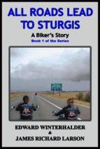 All Roads Lead To Sturgis: A Biker's Story (ebook)