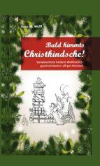 BALD KIMMT'S CHRISTKINDSCHE!