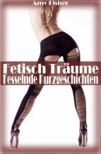 Fetisch Träume - Fesselnde Kurzgeschichten (ebook)